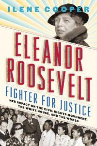 Eleanor Roosevelt, Fighter for Justice: Her Impact on the Civil R