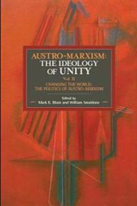 Austro-marxism: The Idealogy Of Unity Volume Ii