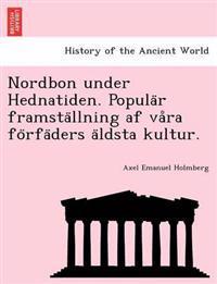 Nordbon Under Hednatiden. Popula R Framsta Llning AF Va Ra Fo Rfa Ders a Ldsta Kultur.