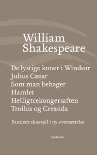 Samlede skuespil i ny oversættelse-De lystige koner i Windsor-Julius Cæsar-Som man behager-Hamlet-Troilus og Cressida