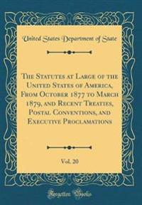 The Statutes at Large of the United States of America, from October 1877 to March 1879, and Recent Treaties, Postal Conventions, and Executive Proclamations, Vol. 20 (Classic Reprint)