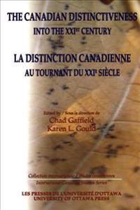 The Canadian Distinctiveness into the Xxist Century/LA Distinction Canadienne Au Tournant Du Xxie Siecle