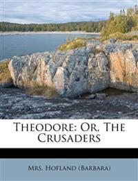 Theodore: Or, The Crusaders