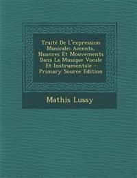 Traite de L'Expression Musicale: Accents, Nuances Et Mouvements Dans La Musique Vocale Et Instrumentale - Primary Source Edition