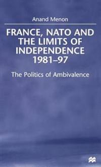 France, NATO and the Limits of Independence, 1981-97