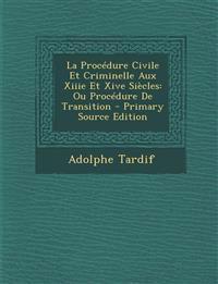 La Procedure Civile Et Criminelle Aux Xiiie Et Xive Siecles: Ou Procedure de Transition - Primary Source Edition