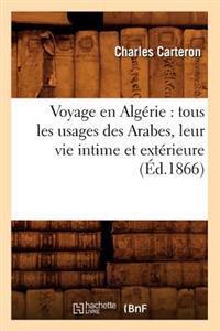 Voyage En Alg�rie: Tous Les Usages Des Arabes, Leur Vie Intime Et Ext�rieure (�d.1866)