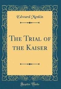 The Trial of the Kaiser (Classic Reprint)