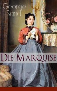 Die Marquise (Vollst ndige Deutsche Ausgabe)