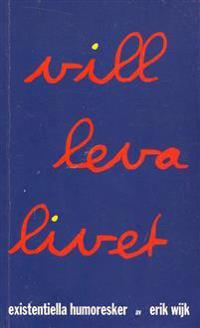 Vill leva livet : existentiella humoresker