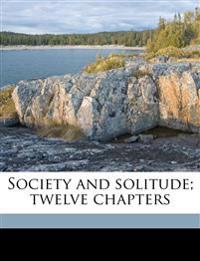 Society and solitude; twelve chapters