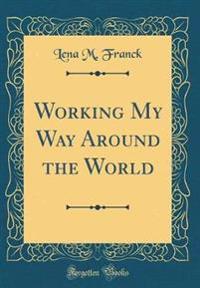 Working My Way Around the World (Classic Reprint)
