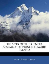 The Acts of the General Assembly of Prince Edward Island