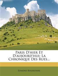 Paris D'hier Et D'aujourd'hui: La Chronique Des Rues...