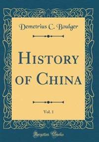 History of China, Vol. 1 (Classic Reprint)