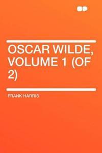 Oscar Wilde, Volume 1 (of 2)