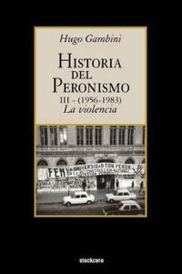 Historia Del Peronismo III (1956-1983)-la Violencia