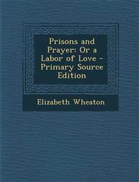 Prisons and Prayer: Or a Labor of Love