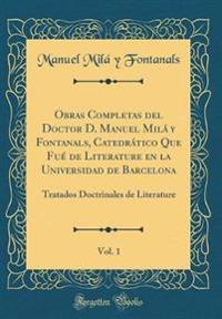 Obras Completas del Doctor D. Manuel Mila y Fontanals, Catedratico Que Fue de Literature En La Universidad de Barcelona, Vol. 1