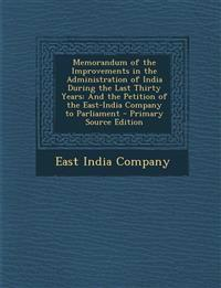 Memorandum of the Improvements in the Administration of India During the Last Thirty Years: And the Petition of the East-India Company to Parliament