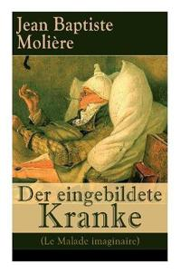 Der Eingebildete Kranke (Le Malade Imaginaire) - Vollst ndige Deutsche Ausgabe