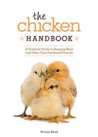 The Chicken Handbook: A Practical Guide to Keeping Hens and Other Fine-Feathered Friends