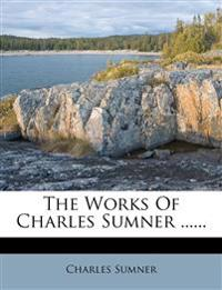 The Works Of Charles Sumner ......