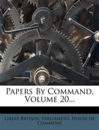 Papers By Command, Volume 20...