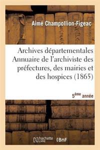 Archives D�partementales de France. Annuaire de l'Archiviste Des Pr�fectures, 5�me Ed. (1865)