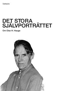Det stora självporträttet : om Olav H. Hauge
