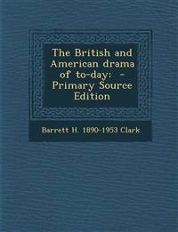 The British and American Drama of To-Day: - Primary Source Edition