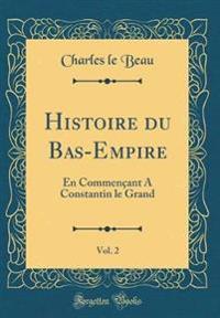 Histoire Du Bas-Empire, Vol. 2