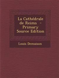 La Cathedrale de Reims - Primary Source Edition