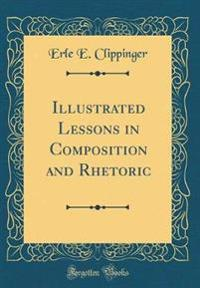 Illustrated Lessons in Composition and Rhetoric (Classic Reprint)