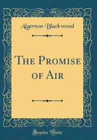The Promise of Air (Classic Reprint)