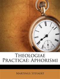 Theologiae Practicae: Aphorismi
