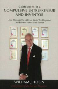 Confessions of a Compulsive Entrepreneur and Inventor