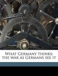 What Germany thinks; the war as Germans see it