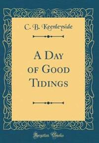 A Day of Good Tidings (Classic Reprint)