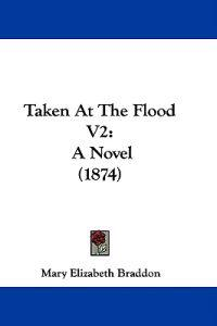 Taken At The Flood V2: A Novel (1874)