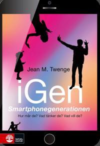 iGen - Smartphonegenerationen : Hur mår de? Vad tänker de? Vad vill de?