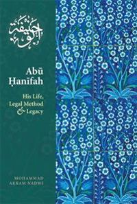 Abu Hanifah: His Life, Legal Method and Legacy
