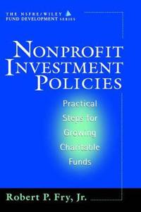 Nonprofit Investment Policies: Practical Steps for Growing Charitable Funds (Afp/Wiley Fund Development Series)
