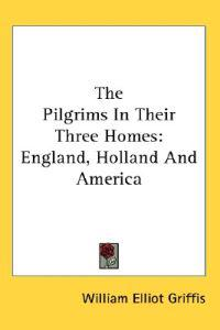 The Pilgrims in Their Three Homes