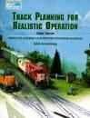 Track Planning for Realistic Operation: Prototype Railroad Concepts for Your Model Railroad