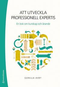 Att utveckla professionell expertis : en bok om kunskap och lärande