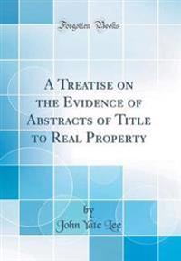 A Treatise on the Evidence of Abstracts of Title to Real Property (Classic Reprint)