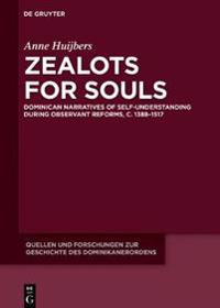 Zealots for Souls: Dominican Narratives of Self-Understanding During Observant Reforms, C. 1388-1517