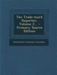 The Trade-mark Reporter, Volume 2...