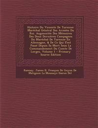 Histoire Du Vicomte De Turenne: Maréchal Général Des Armées Du Roi. Augmentée Des Mémoires Des Deux Dernières Campagnes Du Maréchal De Turenne En Alle
